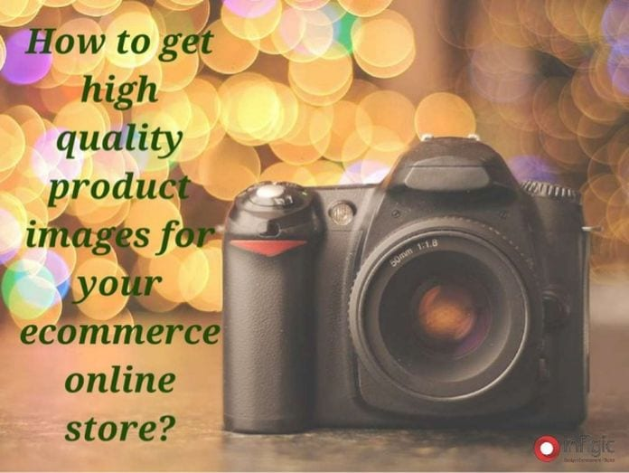 how to get high quality product images for your ecommerce online store