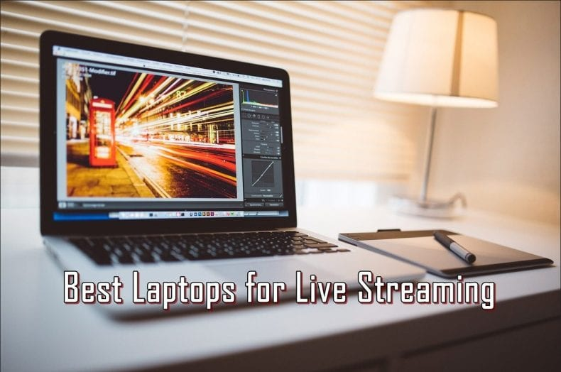 best laptops for live streaming 790x524